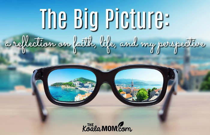 The Big Picture: a reflection on faith, life and my perspective