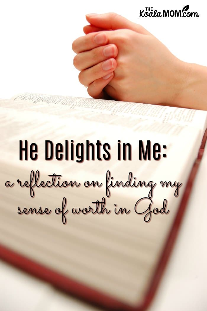 He Delights in Me: a reflection on finding my sense of worth in God