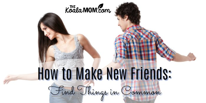 How to Make New Friends: Find Things in Common