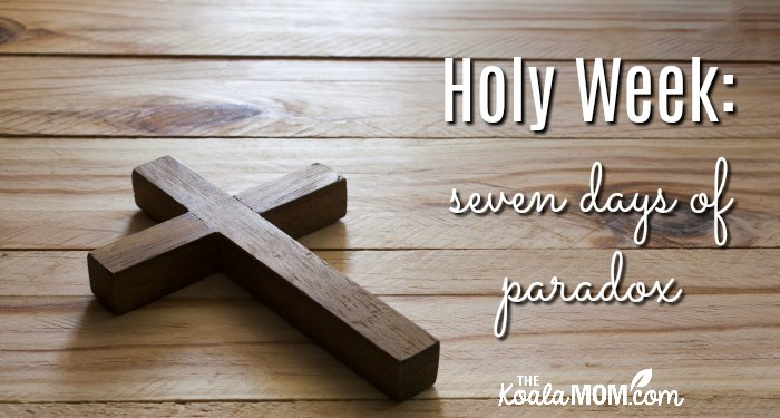 Holy Week: seven days of paradox