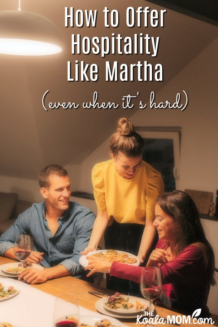 How to offer hospitality like Martha (even when it's hard)
