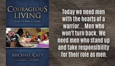 """Today we need men with the hearts of a warrior... Men who won't turn back. We need men who stand up and take responsibility for their role as men."" Michael Catt, author of Courageous Living"