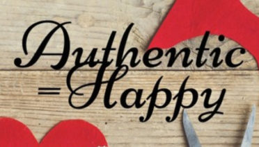 Authentic = Happy: a Guide to Dismantling Your Disguise