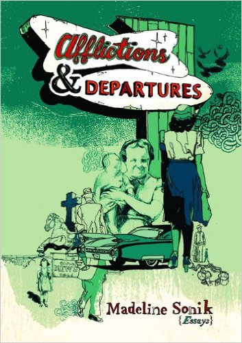 Afflictions & Departures (Essays) by Madeline Sonik