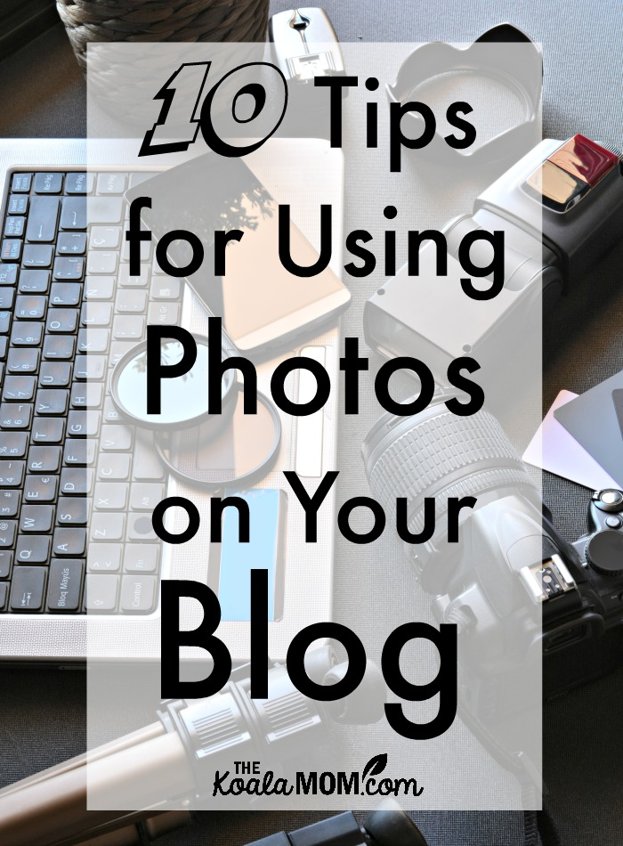 10 Tips for Using Photos on Your Blog