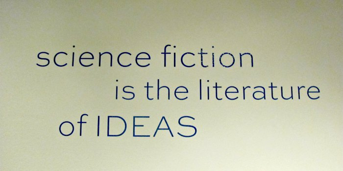 """Science fiction is the literature of ideas."" ~quote at the EMP"