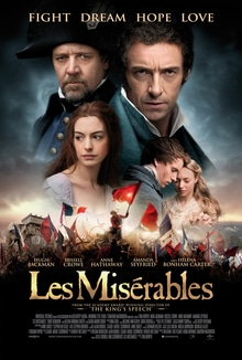 Les Miserables: the 2012 movie starring Anne Hathaway, Russel Crowe, and Hugh Jackman