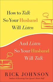 How to Talk So Your Husband Will Listen and Listen So Your Husband Will Talk by Rick Johnson