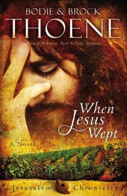 When Jesus Wept, a novel by Brock and Bodie Thoene