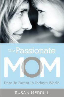 The Passionate Mom by Susan Merrill