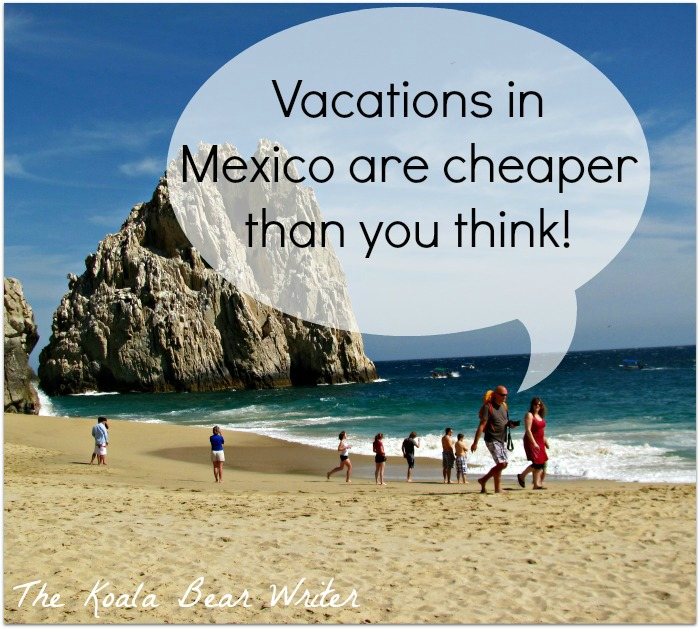 Vacations in Mexico are cheaper than you think