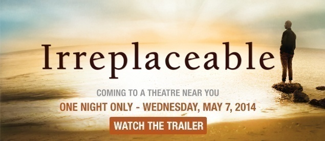 Irreplaceable, the Focus on the Family documentary coming May 7, 2014