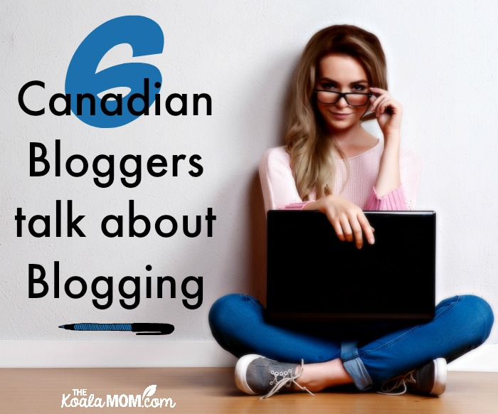 6 Canadian bloggers talk about blogging