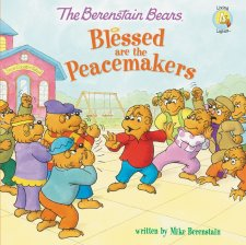 The Berenstain Bears: Blessed are the Peacemakers by Mike Berenstain