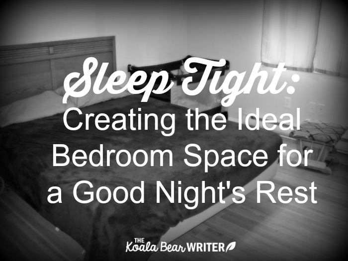 Sleep Tight: Creating the Ideal Bedroom Space for a Good Night's Rest