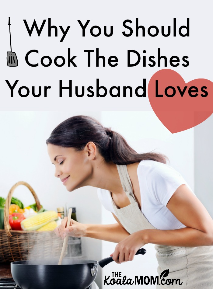 Why You Should Cook the Dishes Your Husband Loves