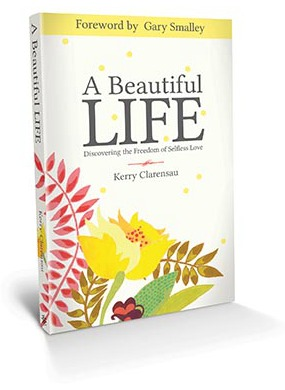 Kerry Clarensau's book A Beautiful Life: Discovering the Freedom of Selfless Love