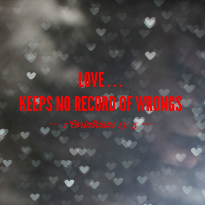 Love keeps no record of wrongs (1 Corinthians 13)