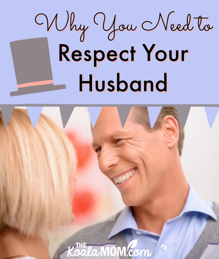 Why You Need to Respect Your Husband