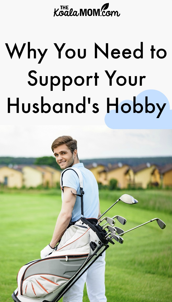 Why You Need to Support Your Husband's Hobby