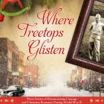 Where Treetops Glisten by Tricia Goyer, Sarah Sundin and Cara Putman