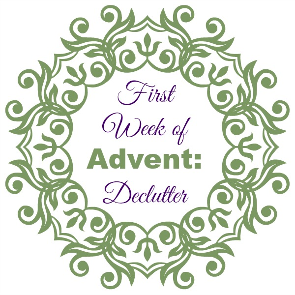 First Week of Advent: Declutter
