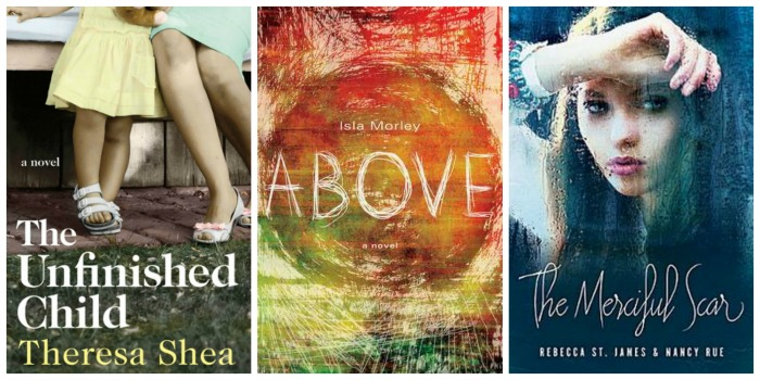 Best Books of 2014 - The Unfinished Child by Theresa Shea, Above by Isla Morley, and The Merciful Scar by Nancy Rue and Rebecca St. James
