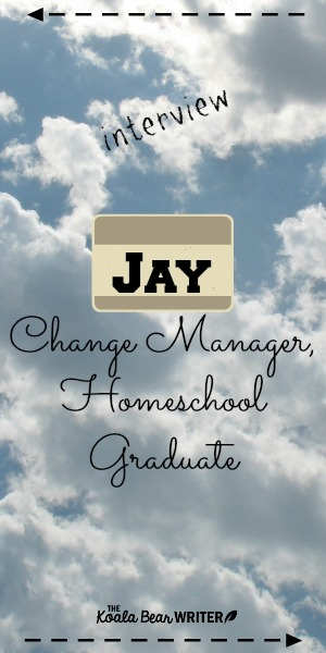 An interview with Jay, Change Manager and Homeschool Graduate