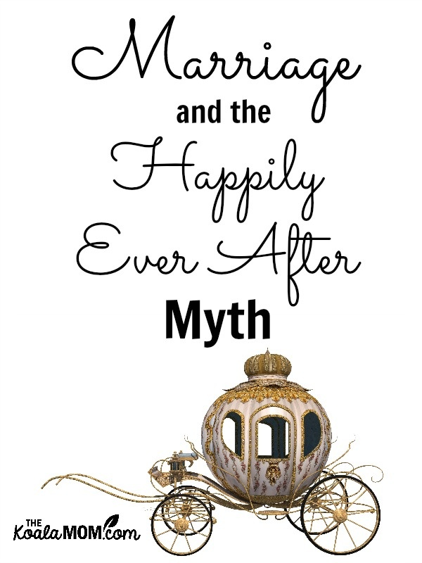Marriage and the Happily Ever After Myth