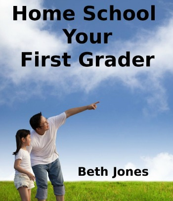 Yes! You Can Homeschool Your First Grader by Beth Jones