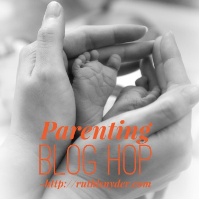 Parenting Blog Hop hosted by Ruth Snyder