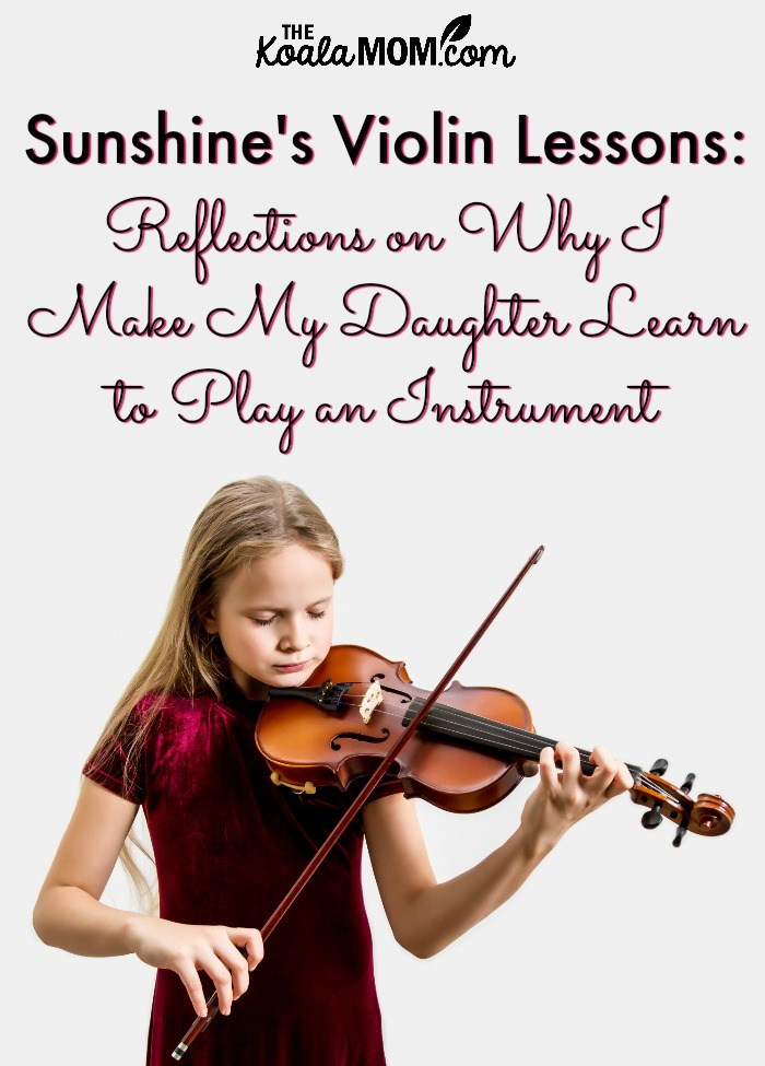 Sunshine's Violin Lessons : Reflections on Why I Make My Daughter Learn to Play an Instrument