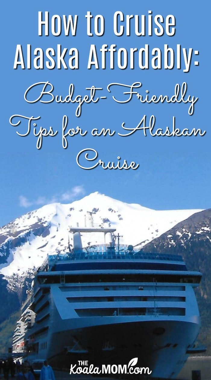 How to Cruise Alaska Affordably: Budget-Friendly Tips for an Alaskan Cruise