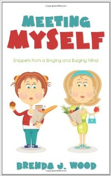 Meeting Myself: Snippets of a Binging and Bulging Mind by Brenda J. Wood