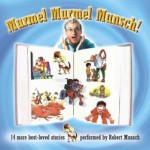 Murmel Murmel Munsch; 14 more best-loved stories performed by Robert Munsch