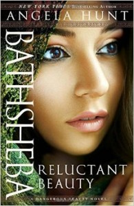 Bathsheba: Reluctant Beauty by Angela Hunt (Biblical fiction)