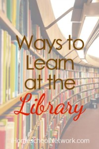 Ways to Learn at the Library - iHomeschool Network