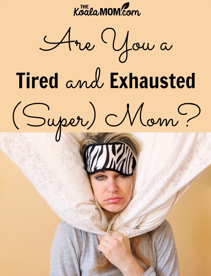 Are you a tired and exhausted super mom?