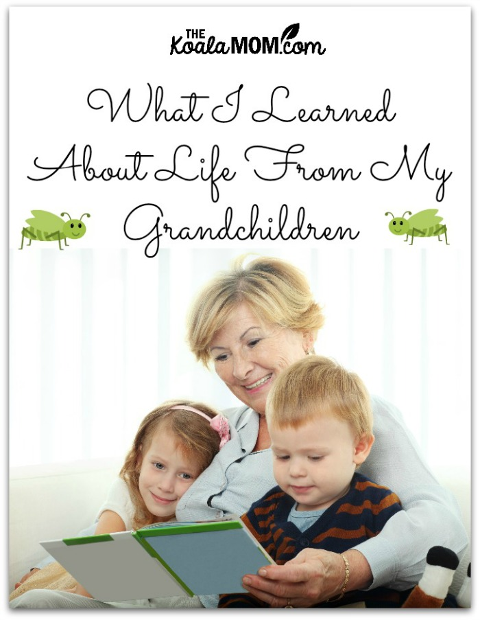 What I Learned about Life from My Grandchildren