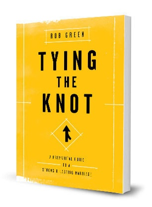 Tying the Knot: a Premarital Guide to a Strong & Lasting Marriage by Rob Green