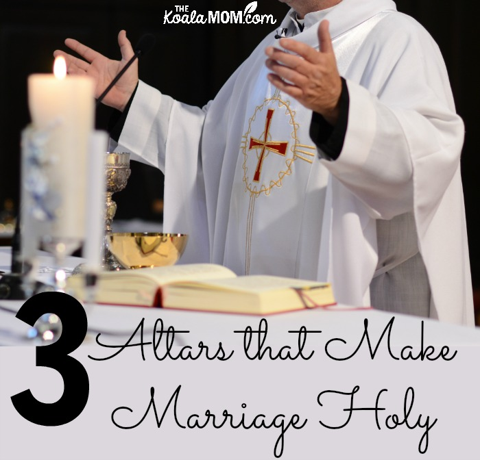 3 Altars that Make Marriage Holy