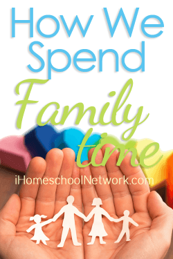 How We Spent Family Time - iHomeschool Network