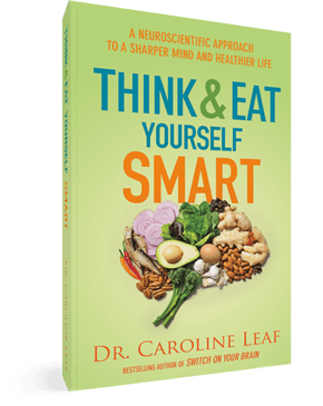 Think & Eat Yourself Smart: A neuroscientific Approach to a Sharper Mind and Healthier Life by Dr. Caroline Leaf