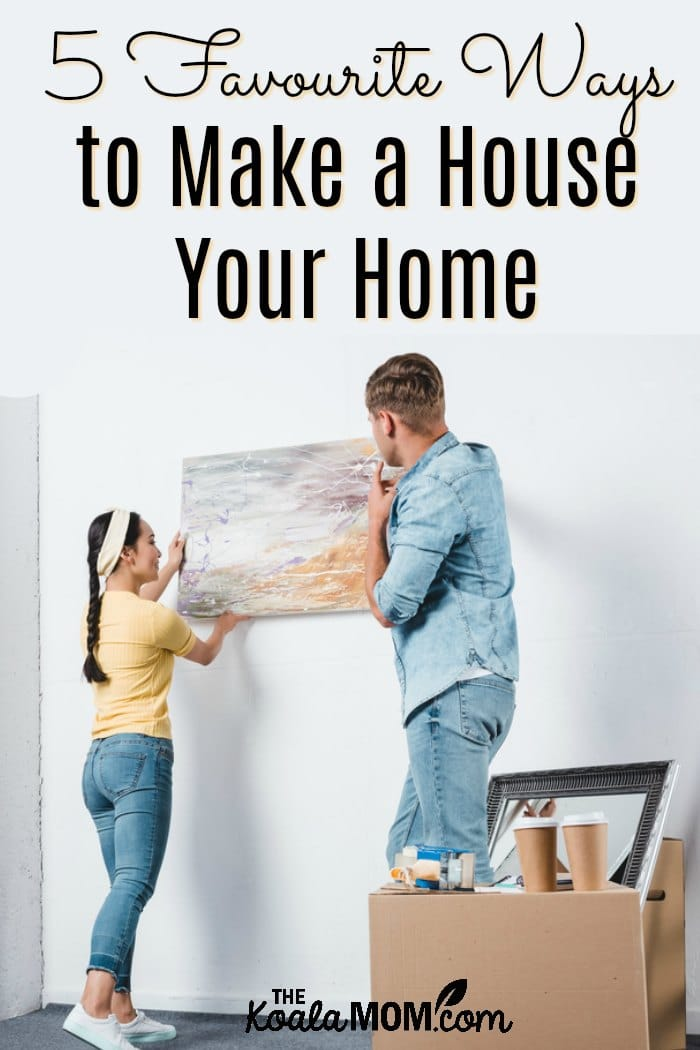 5 Favourite Ways to Make a House Your Home (from hanging pictures to growing houseplants and more!)