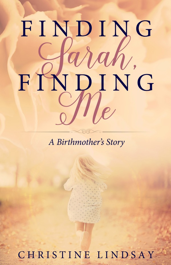 Finding Sarah Finding Me: A Birth Mother's Story by Christine Lindsay