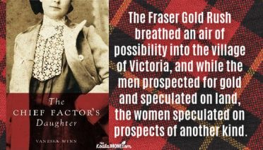 """The Fraser Gold Rush breathed an air of possibility into the village of Victoria, and while the men prospected for gold and speculated on land, the women speculated on prospects of another kind."" ~ The Chief Factor's Daughter by Vanessa Winn"