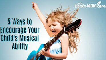 5 Ways to Encourage Your Child's Musical Ability (like this young guitarist rocking her blue guitar)