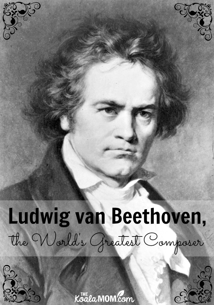 Ludwig van Beethoven, the World's Greatest Composer