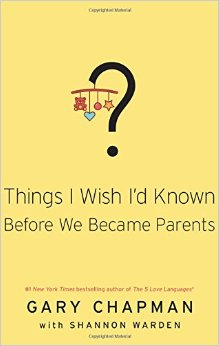 hings I Wish I'd Known Before We Became Parents by Dr. Gary Chapman and Shannon Warden