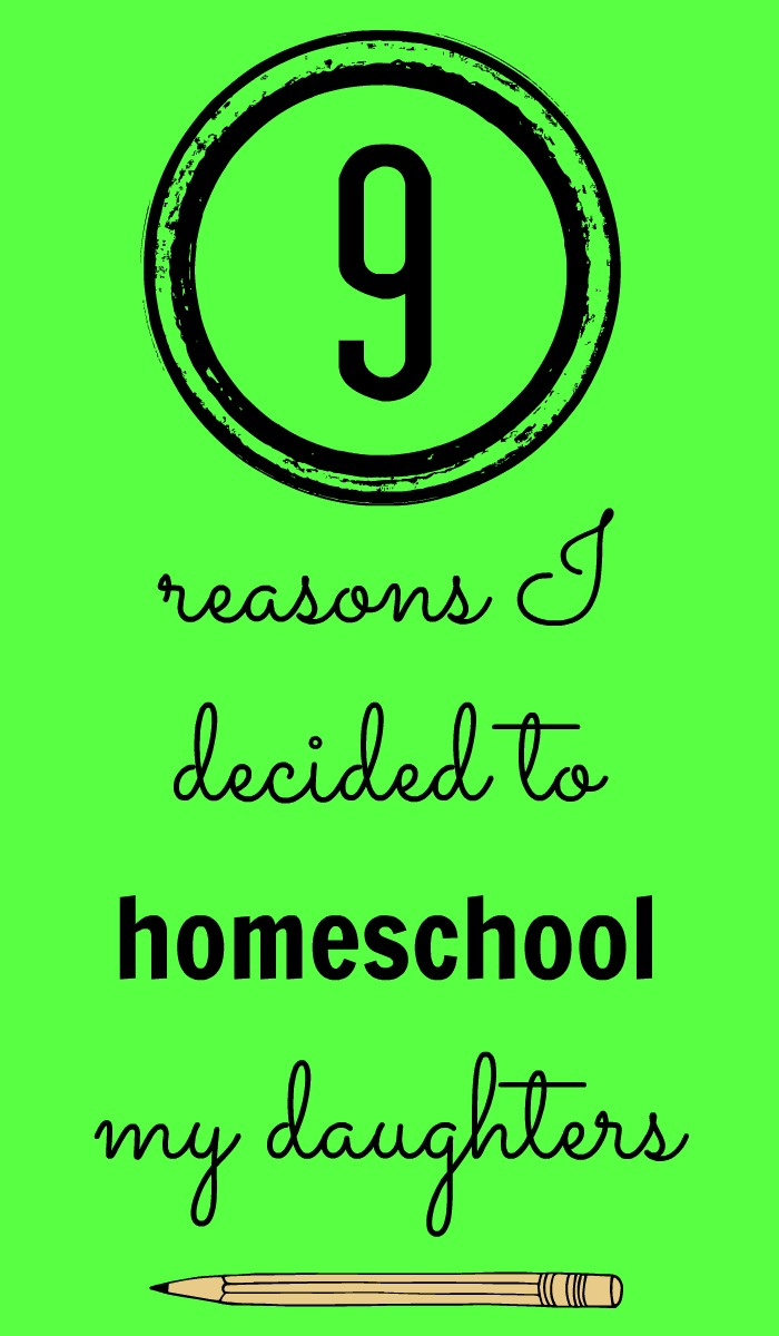 9 Reasons I Decided to Homeschool My Daughters